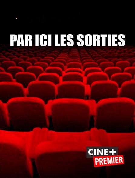 Ciné+ Premier - Par ici les sorties