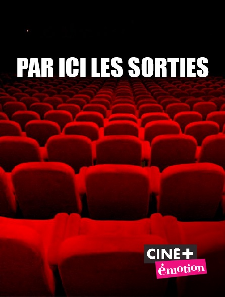 Ciné+ Emotion - Par ici les sorties