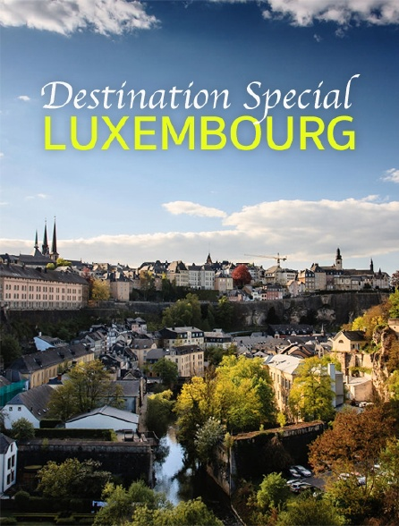 Destination Special : Luxembourg