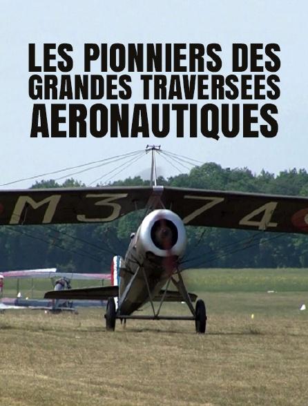 Les pionniers des grandes traversées aéronautiques