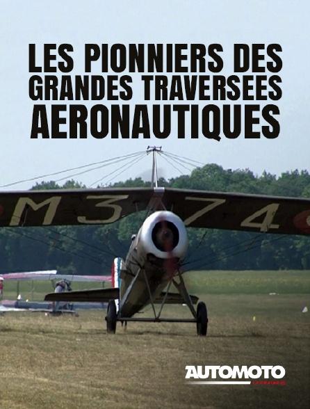 Automoto - Les pionniers des grandes traversées aéronautiques