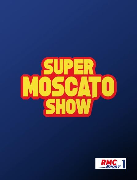RMC Sport 1 - Super Moscato Show
