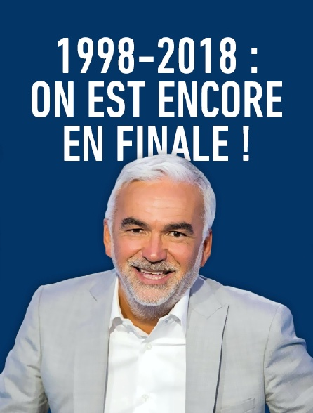 1998-2018 : on est encore en finale !