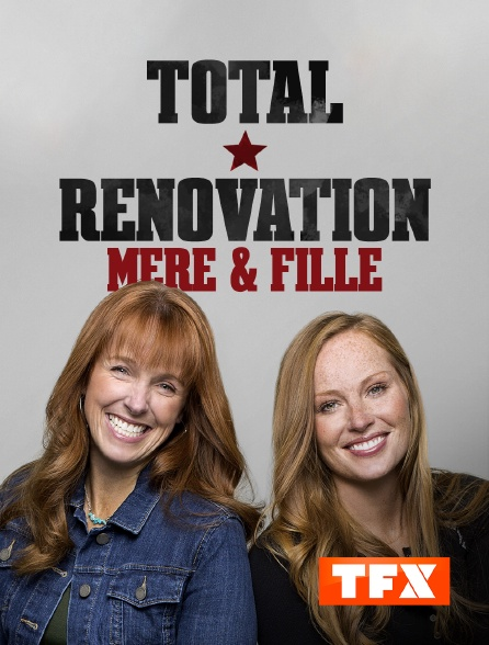 TFX - Total rénovation : Mère & fille