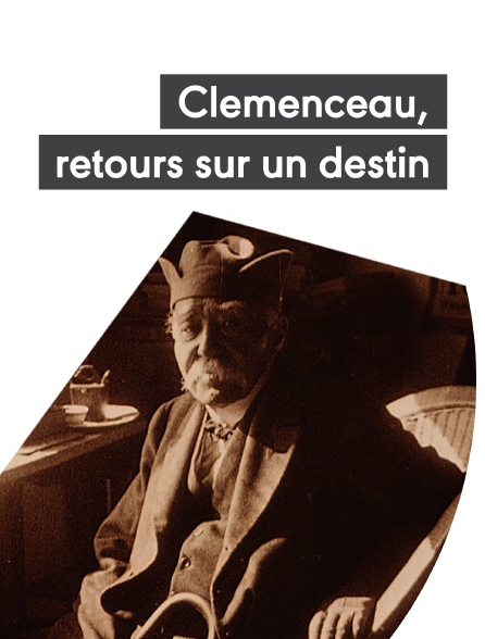 Clemenceau, retours sur un destin