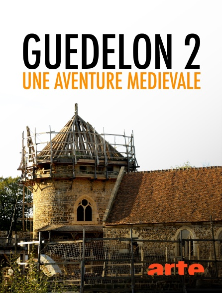 Arte - Guédelon 2 : une aventure médiévale
