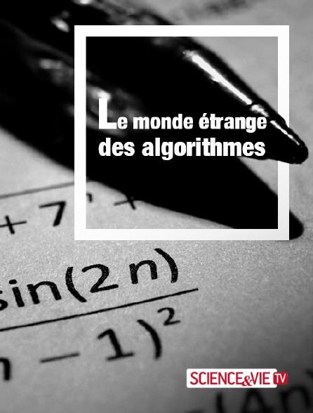Science et Vie TV - Le monde étrange des algorithmes
