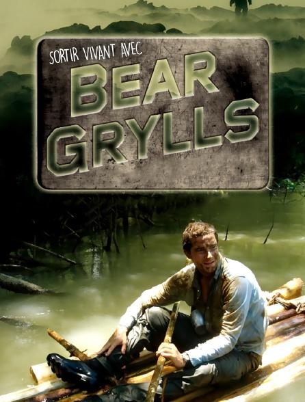 Sortir vivant avec Bear Grylls