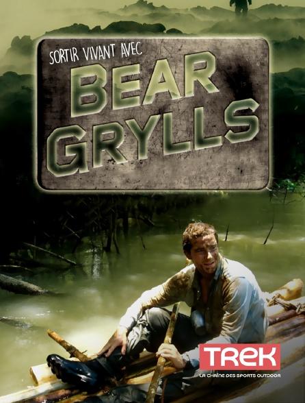 Trek - Sortir vivant avec Bear Grylls en replay