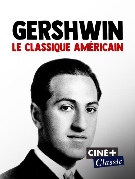 Ciné+ Classic - Gershwin, le classique américain