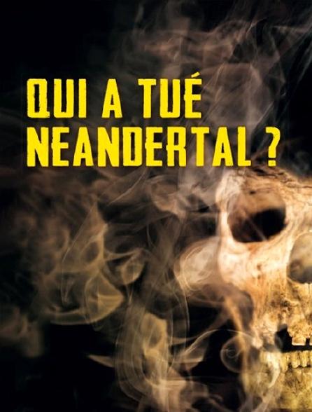 Qui a tué Néandertal ?