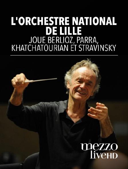 Mezzo Live HD - L'Orchestre national de Lille joue Berlioz, Parra, Khatchatourian et Stravinsky