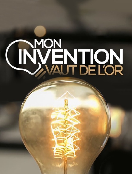 Mon invention vaut de l'or
