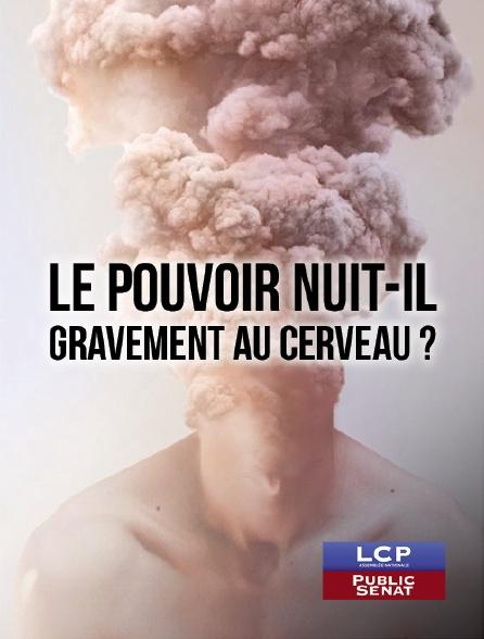 LCP Public Sénat - Le pouvoir nuit-il gravement au cerveau ?