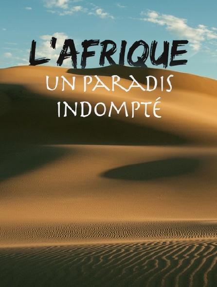 L'Afrique, un paradis indompté