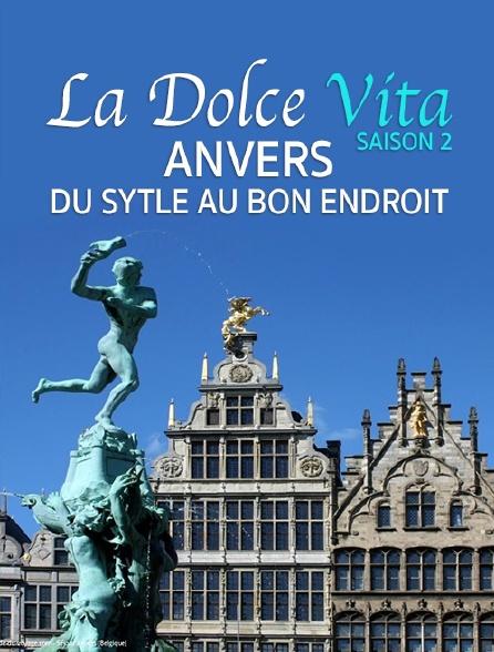 Destination Special : Dolce Vita Saison 2. Anvers, Du Sytle Au Bon Endroit