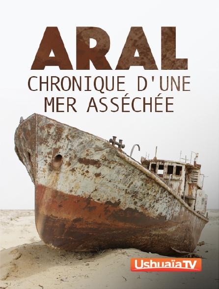 Ushuaïa TV - Aral, chronique d'une mer asséchée
