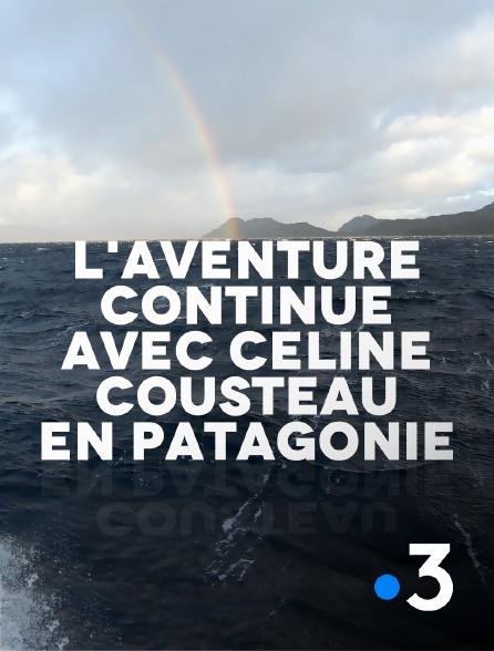 France 3 - L'aventure continue avec Céline Cousteau en Patagonie