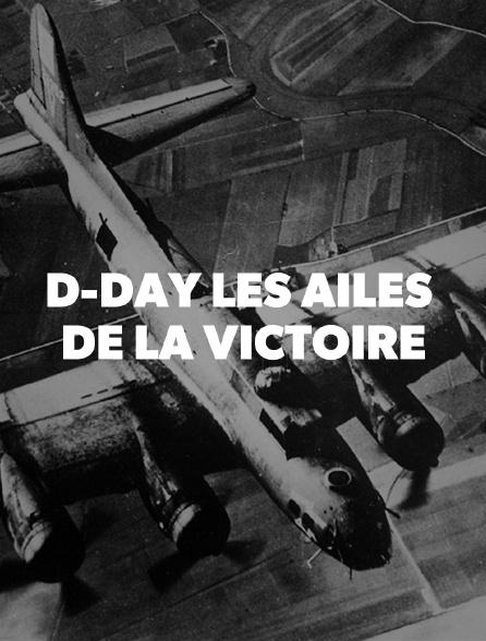D-Day les ailes de la victoire
