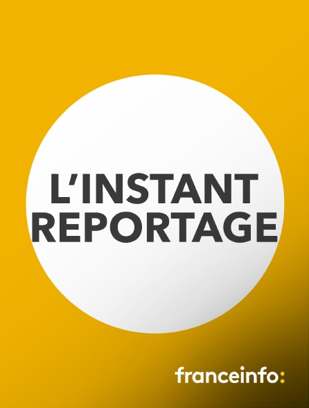 franceinfo: - L'instant reportage