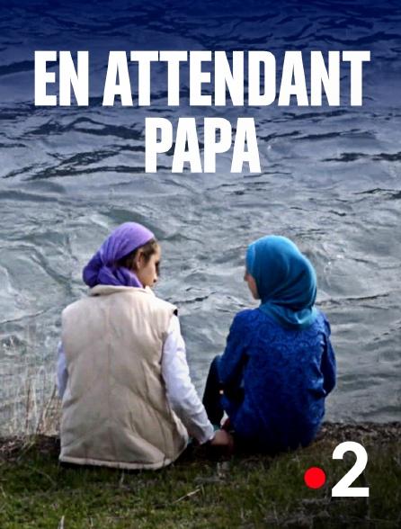 France 2 - En attendant papa