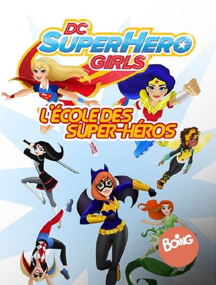 Boing - DC Super Hero Girls : L'école des super-héros