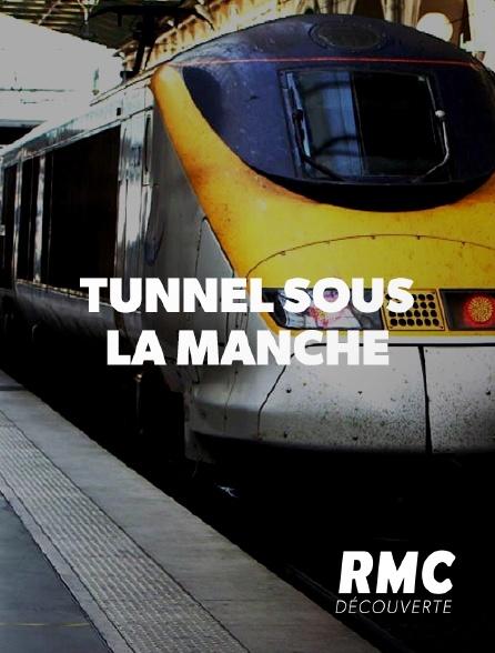 RMC Découverte - Tunnel sous la Manche, le chantier du siècle