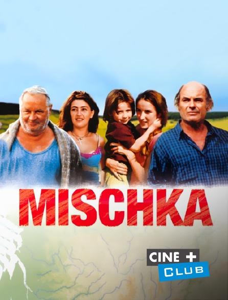 Ciné+ Club - Mischka