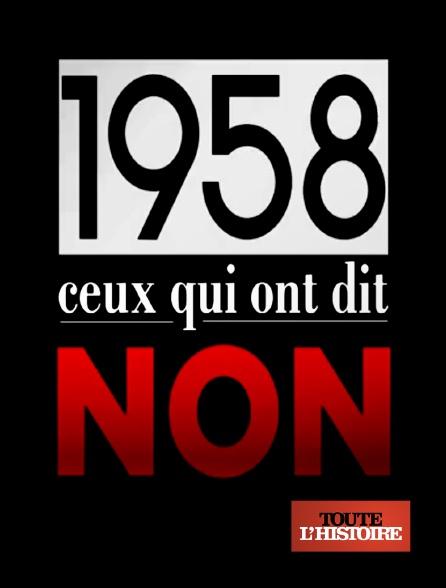 Toute l'histoire - 1958, ceux qui ont dit non