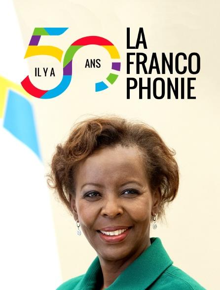 Il y a cinquante ans, la francophonie