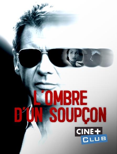 Ciné+ Club - L'ombre d'un soupçon