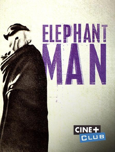 Ciné+ Club - Elephant Man