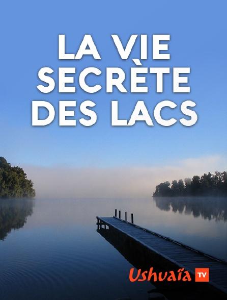 Ushuaïa TV - La vie secrète des lacs