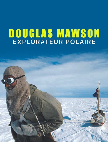 Douglas Mawson : explorateur polaire