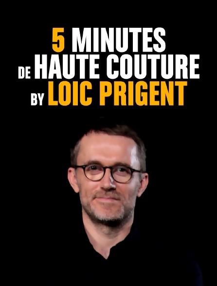 5 minutes de haute couture by Loïc Prigent