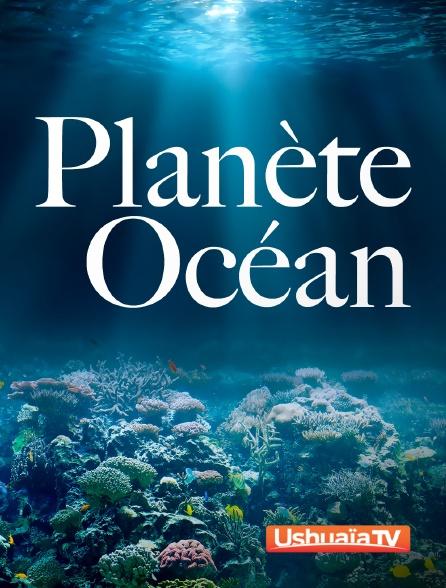 Ushuaïa TV - Planète Océan