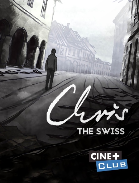 Ciné+ Club - Chris the Swiss