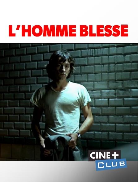 Ciné+ Club - L'homme blessé