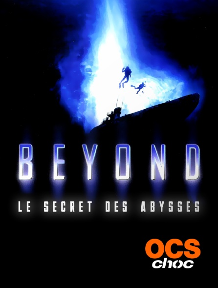 OCS Choc - Beyond, le secret des abysses