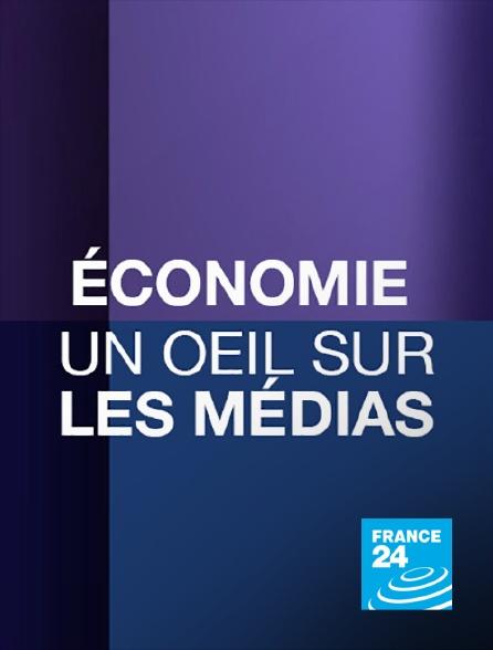 France 24 - Economie + Un oeil sur les médias