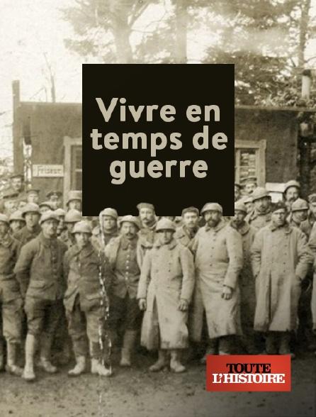 Toute l'histoire - Vivre en temps de guerre