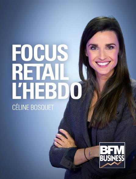 BFM Business - Focus Retail L'hebdo
