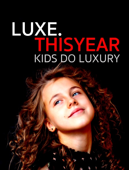 Luxe.Thisyear «Kids Do Luxury »