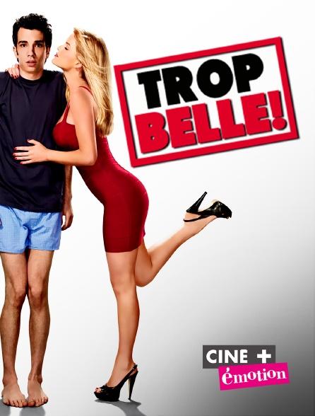 Ciné+ Emotion - Trop belle ! en replay