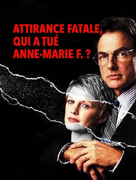 Attirance fatale, qui a tué Anne-Marie F. ?