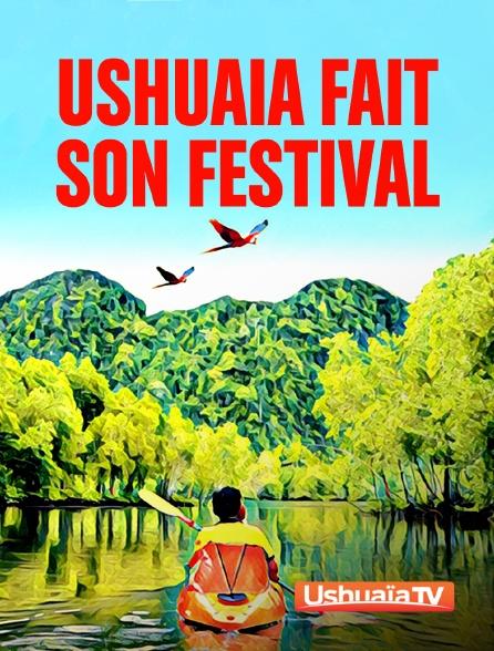 Ushuaïa TV - Ushuaia fait son festival