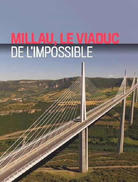 Millau, le viaduc de l'impossible