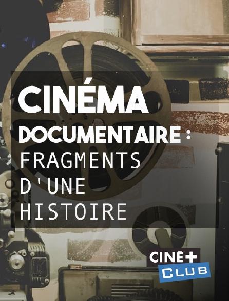 Ciné+ Club - Cinéma documentaire : fragments d'une histoire