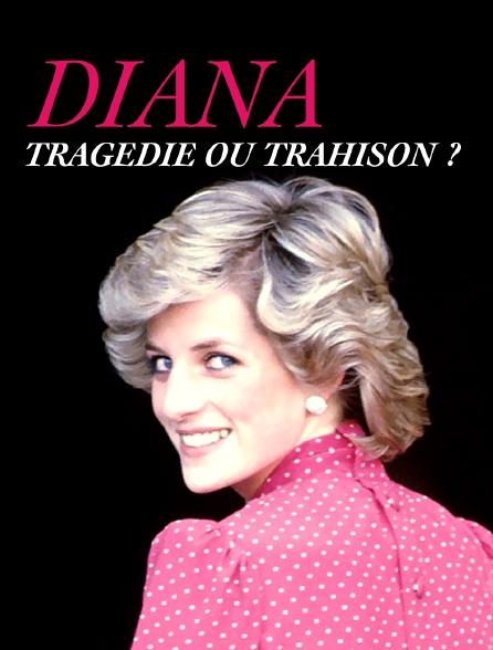 Diana : tragédie ou trahison ?