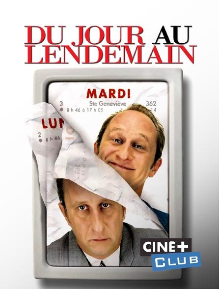 Ciné+ Club - Du jour au lendemain